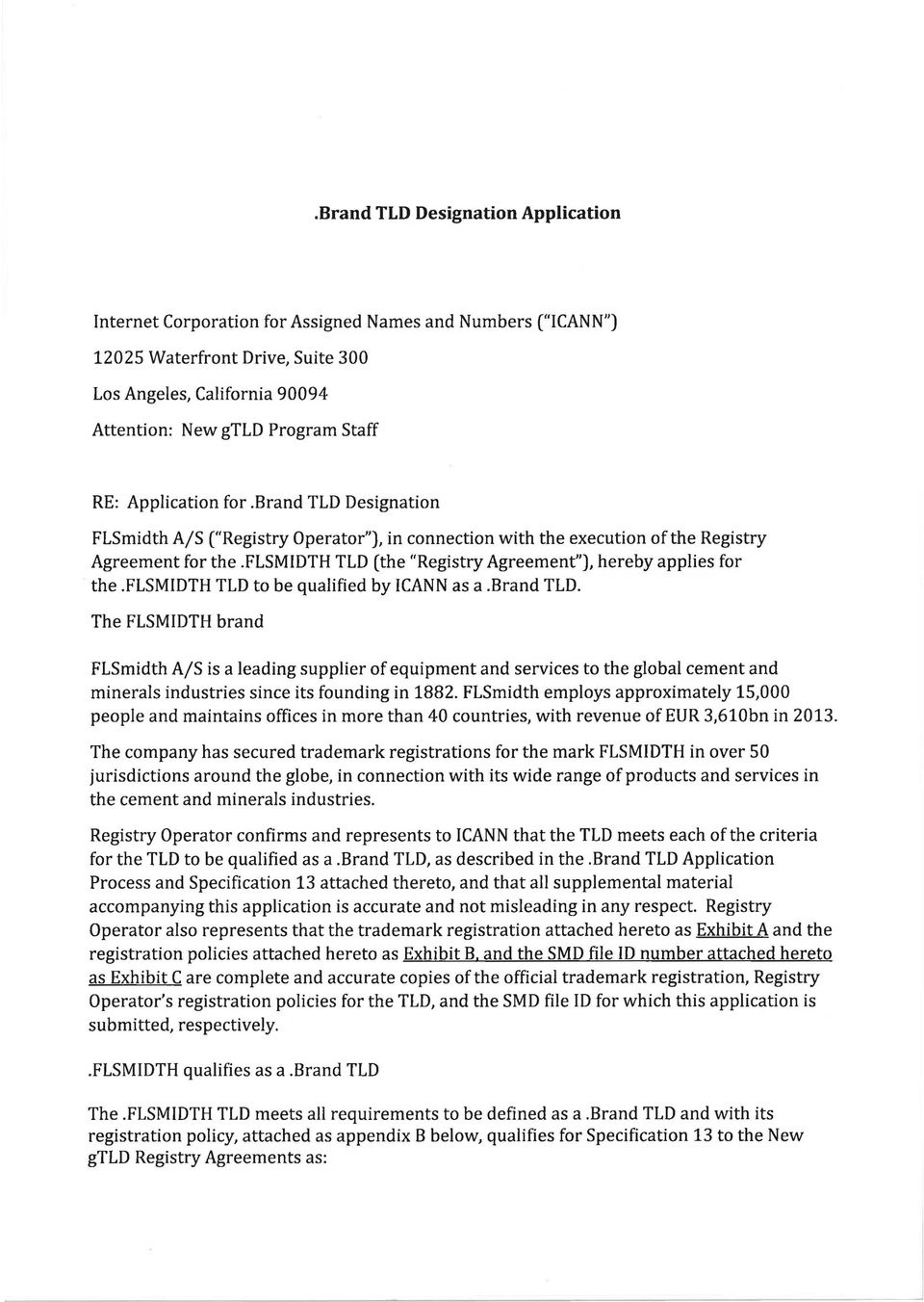 "flsmidth TLD (the ""Registry Agreement""), hereby applies for the.flsmidth TLD to be qualified by I CANN as a.brand TLD."