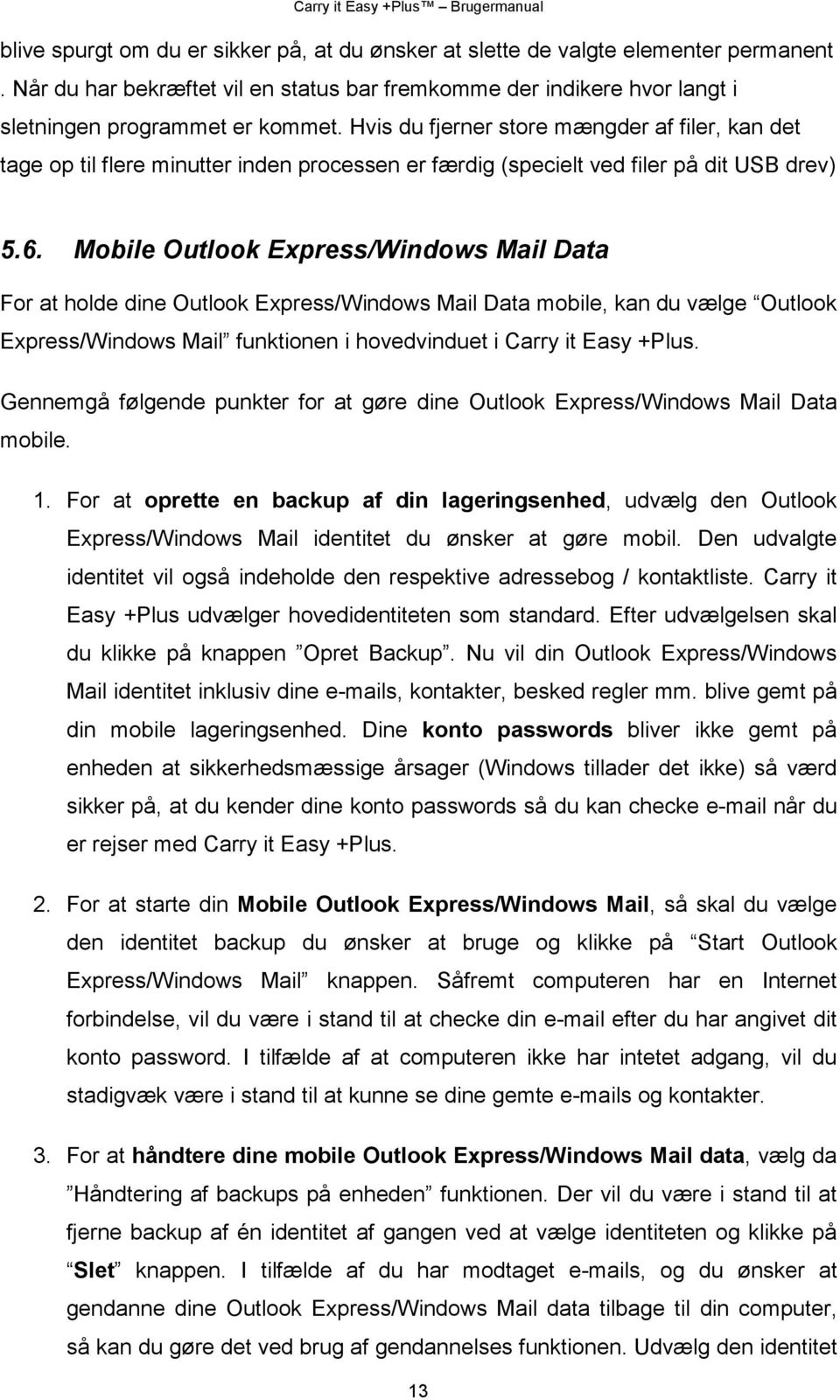 Mobile Outlook Express/Windows Mail Data For at holde dine Outlook Express/Windows Mail Data mobile, kan du vælge Outlook Express/Windows Mail funktionen i hovedvinduet i Carry it Easy +Plus.