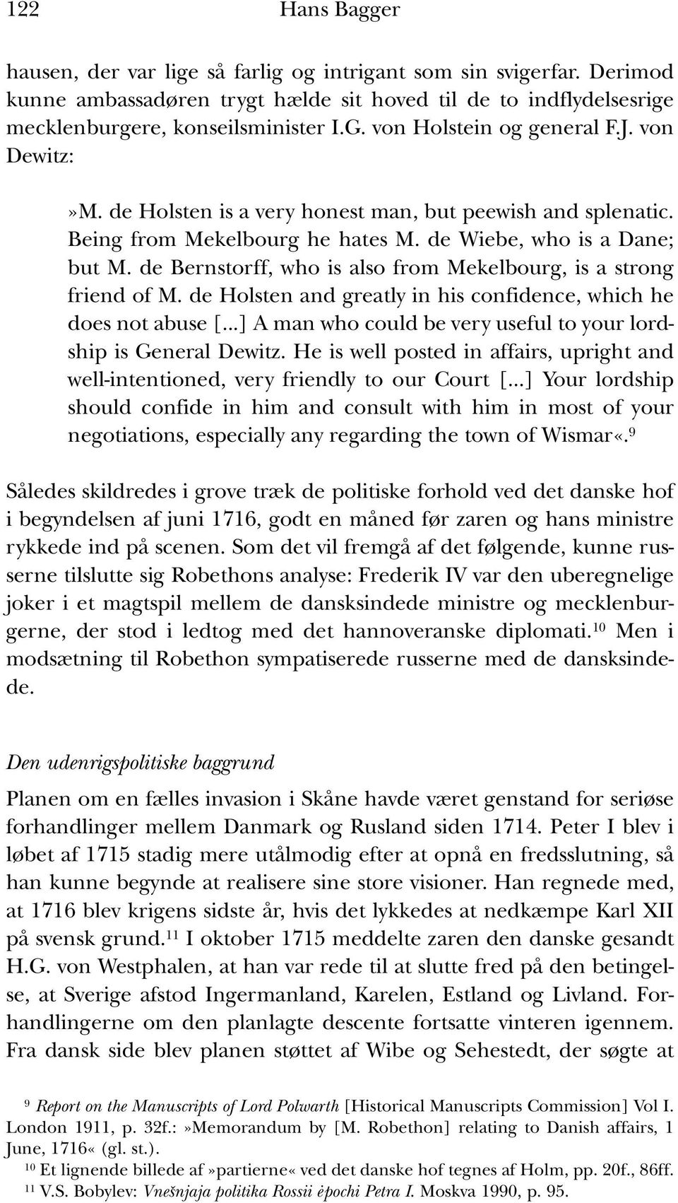 de Bernstorff, who is also from Mekelbourg, is a strong friend of M. de Holsten and greatly in his confidence, which he does not abuse [.