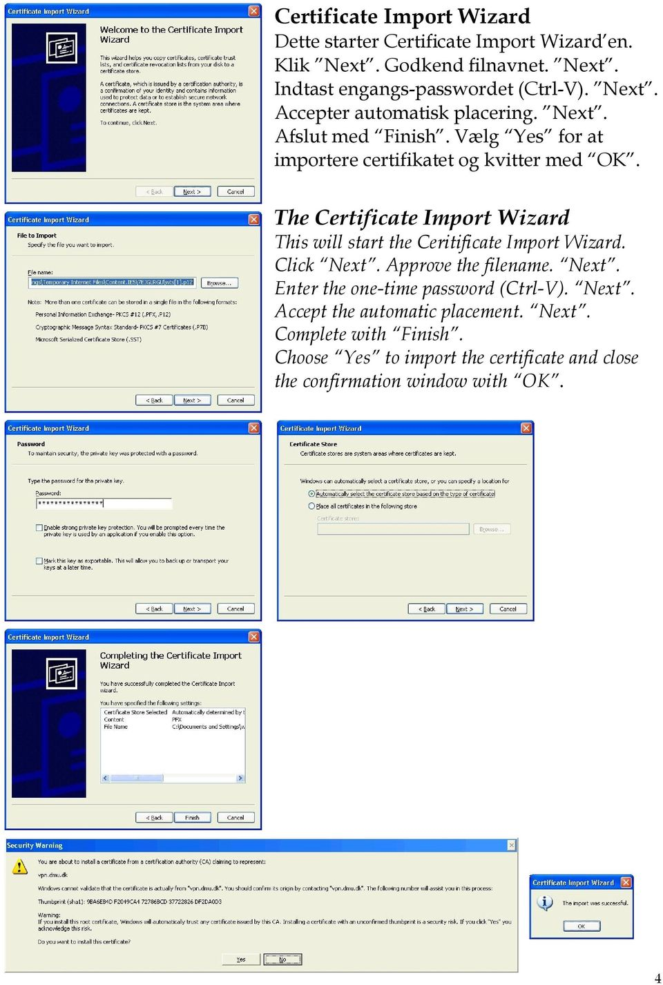 The Certificate Import Wizard This will start the Ceritificate Import Wizard. Click Next. Approve the filename. Next. Enter the one-time password (Ctrl-V).