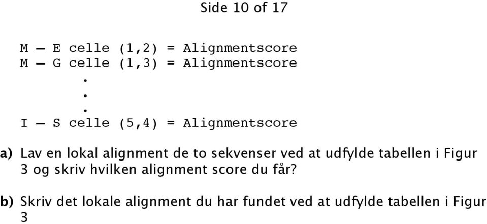 .. I S celle (5,4) = Alignmentscore a) Lav en lokal alignment de to sekvenser
