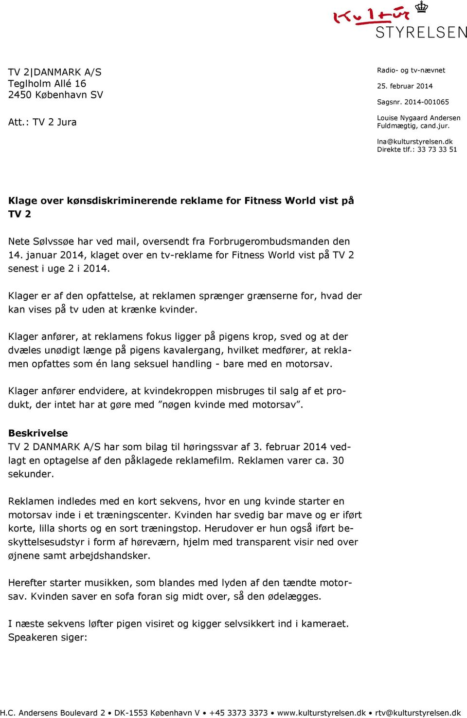 januar 2014, klaget over en tv-reklame for Fitness World vist på TV 2 senest i uge 2 i 2014.