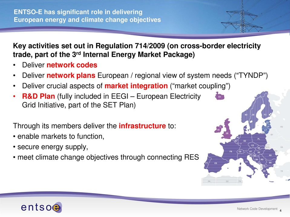 TYNDP ) Deliver crucial aspects of market integration ( market coupling ) R&D Plan (fully included in EEGI European Electricity Grid Initiative, part of the