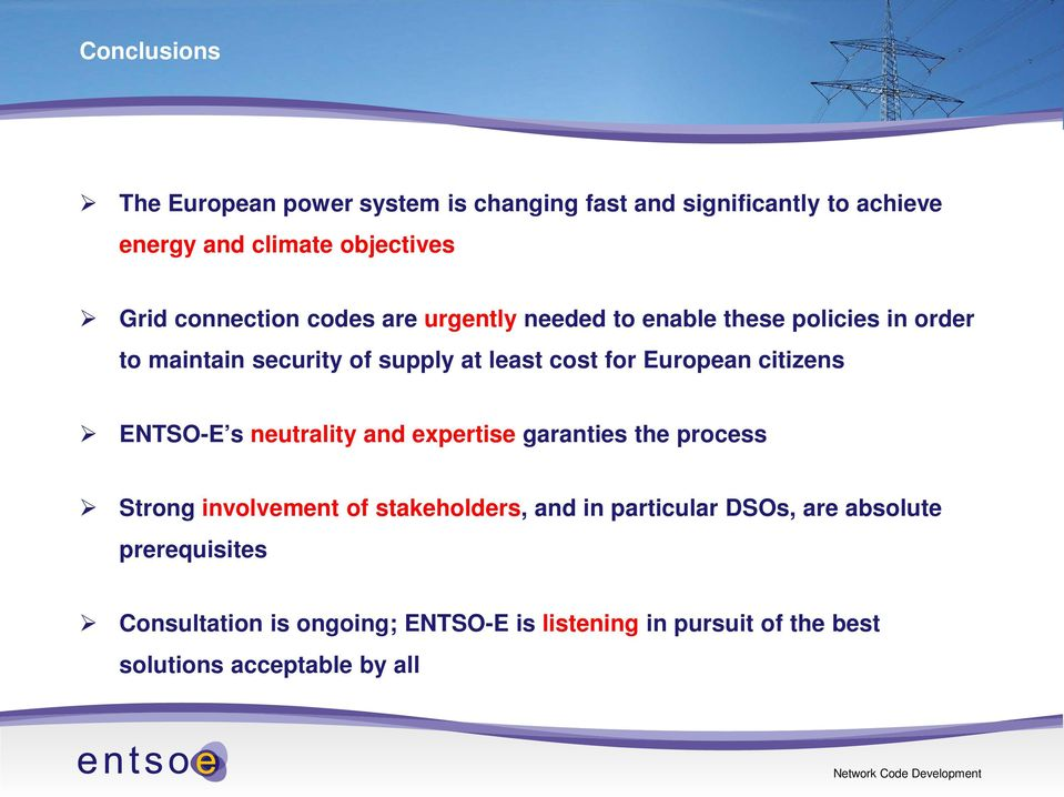 European citizens ENTSO-E s neutrality and expertise garanties the process Strong involvement of stakeholders, and in