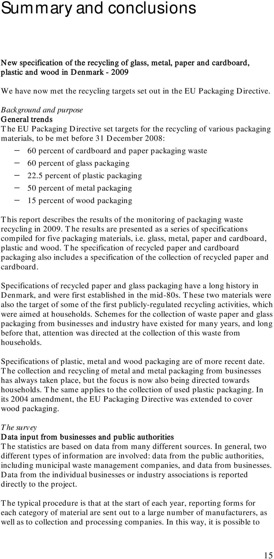 Background and purpose General trends The EU Packaging Directive set targets for the recycling of various packaging materials, to be met before 31 December 2008: 60 percent of cardboard and paper