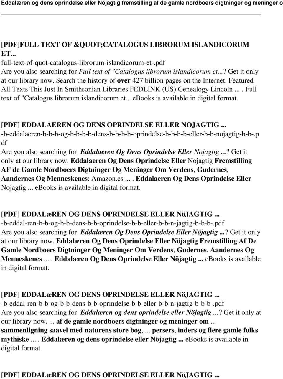 "... Full text of ""Catalogus librorum islandicorum et... ebooks is available in digital format. [PDF] EDDALAEREN OG DENS OPRINDELSE ELLER NOJAGTIG."
