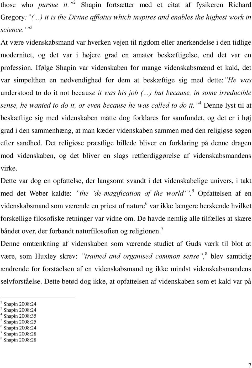 Ifølge Shapin var videnskaben for mange videnskabsmænd et kald, det var simpelthen en nødvendighed for dem at beskæftige sig med dette: He was understood to do it not because it was his job ( ) but