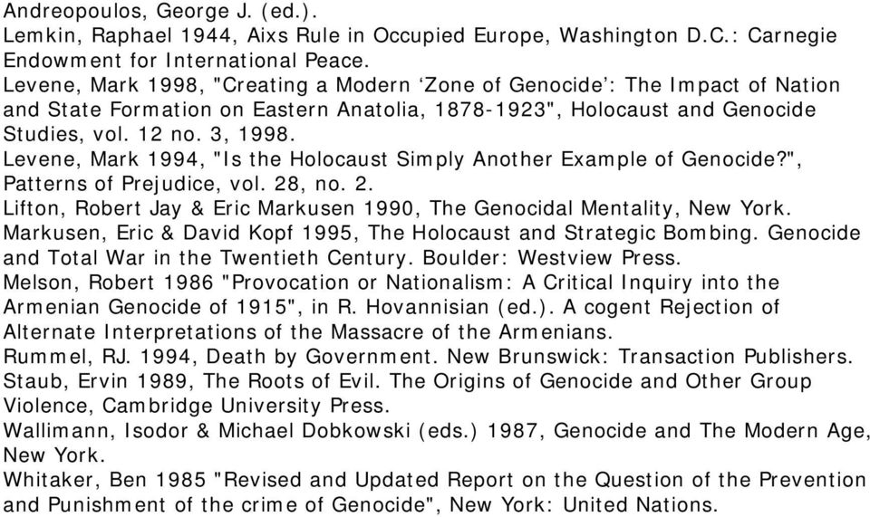 "Levene, Mark 1994, ""Is the Holocaust Simply Another Example of Genocide?"", Patterns of Prejudice, vol. 28, no. 2. Lifton, Robert Jay & Eric Markusen 1990, The Genocidal Mentality, New York."