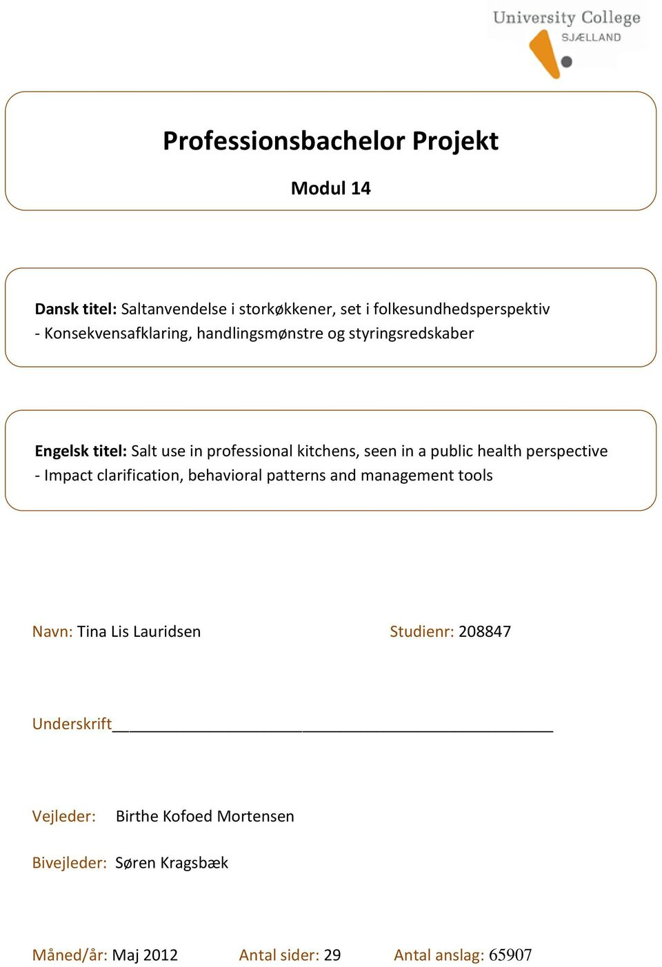 public health perspective - Impact clarification, behavioral patterns and management tools Navn: Tina Lis Lauridsen