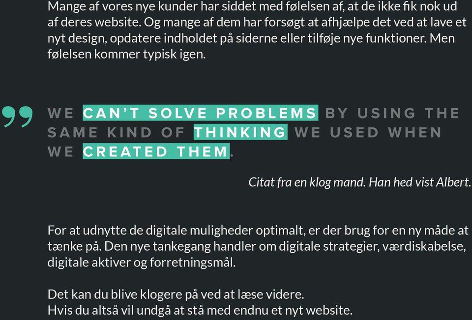 We can t solve problems by using the same kind of thinking we used when we created them. Citat fra en klog mand. Han hed vist Albert.