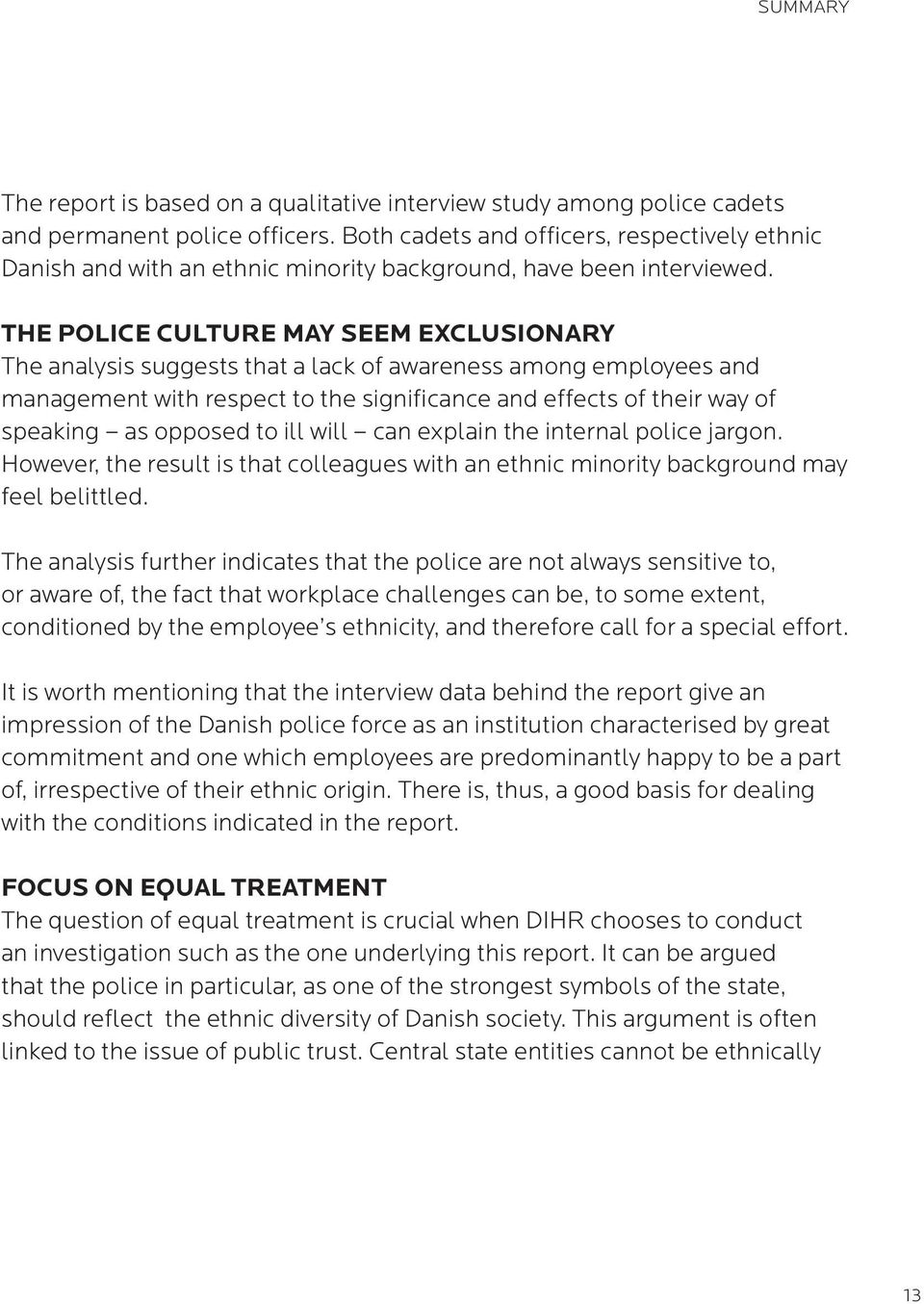 THE POLICE CULTURE MAY SEEM EXCLUSIONARY The analysis suggests that a lack of awareness among employees and management with respect to the significance and effects of their way of speaking as opposed