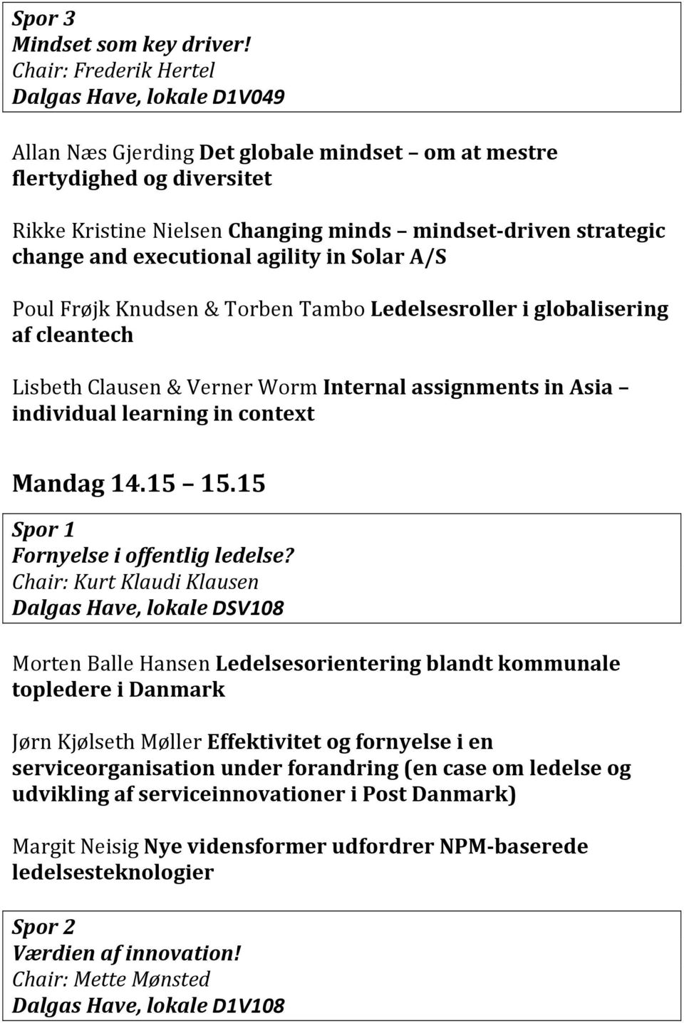 Solar A/S Poul Frøjk Knudsen & Torben Tambo Ledelsesroller i globalisering af cleantech Lisbeth Clausen & Verner Worm Internal assignments in Asia individual learning in context Mandag 14.15 15.