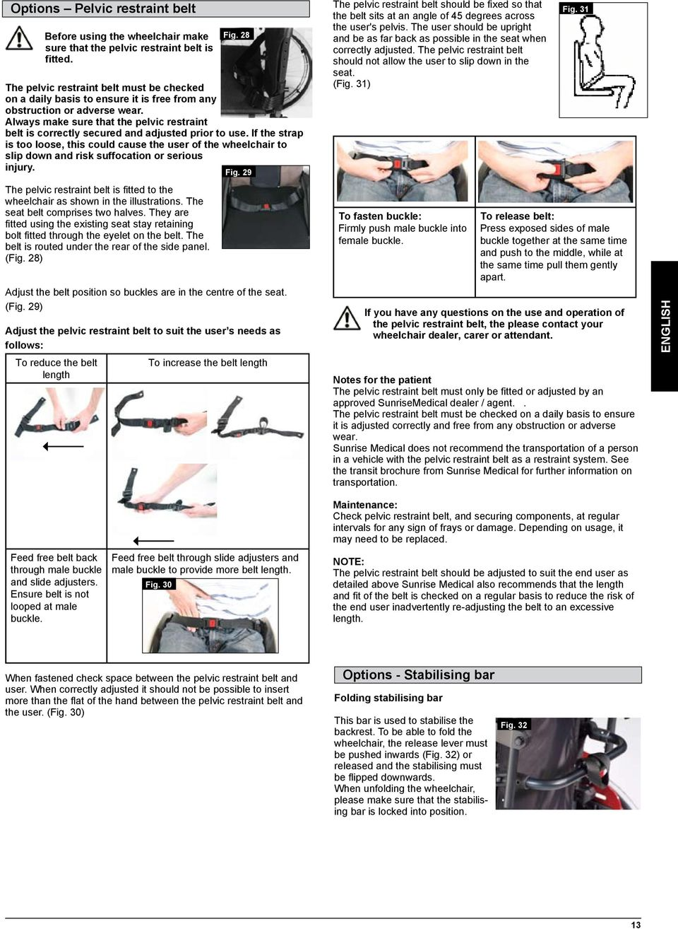 Always make sure that the pelvic restraint belt is correctly secured and adjusted prior to use.