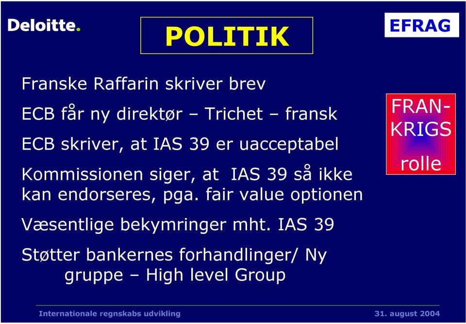 kan endorseres, pga. fair value optionen Væsentlige bekymringer mht.