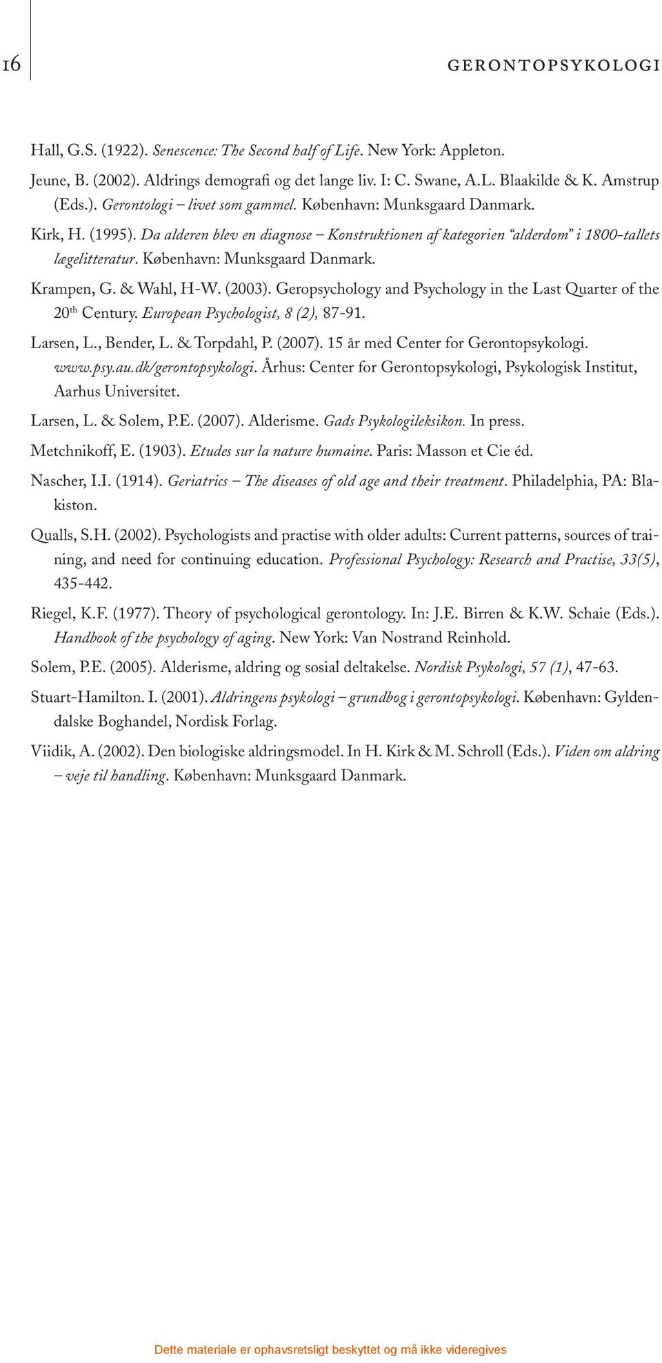 (2003). Geropsychology and Psychology in the Last Quarter of the 20 th Century. European Psychologist, 8 (2), 87-91. Larsen, L., Bender, L. & Torpdahl, P. (2007).