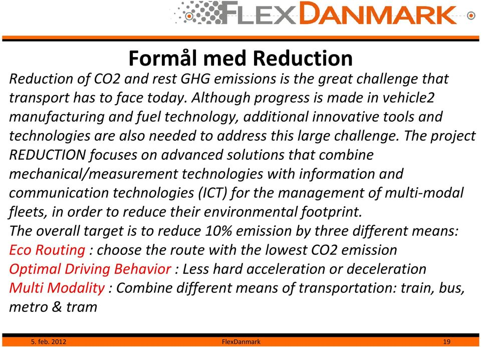 The project REDUCTION focuses on advanced solutions that combine mechanical/measurement technologies with information and communication technologies (ICT) for the management of multi-modal fleets, in