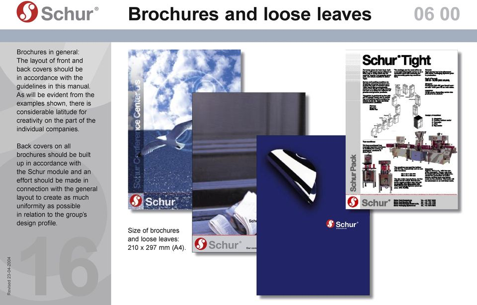 Back covers on all brochures should be built up in accordance with the Schur module and an effort should be made in connection with the general