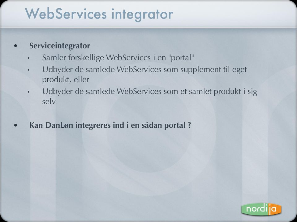 supplement til eget produkt, eller Udbyder de samlede WebServices