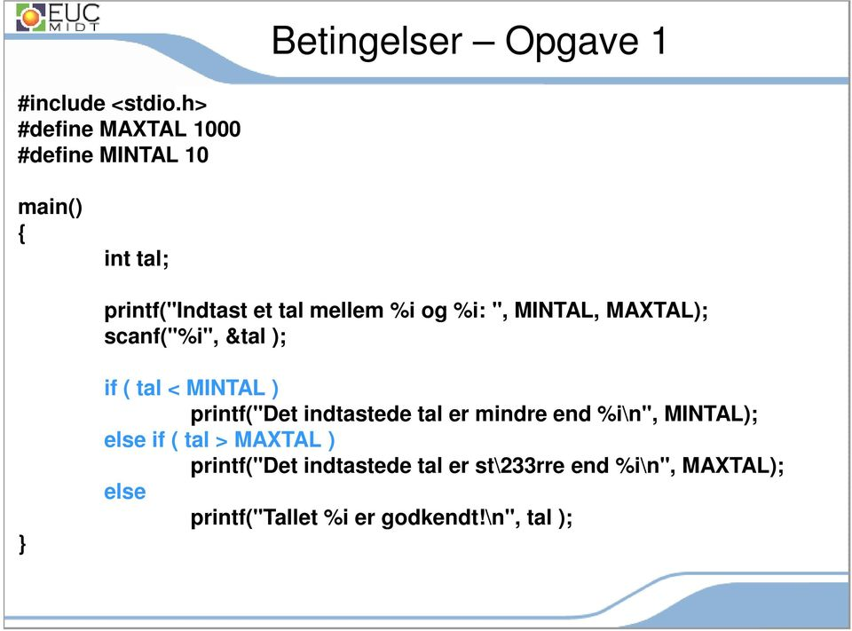 "%i: "", MINTAL, MAXTAL); scanf(""%i"", &tal ); if ( tal < MINTAL ) printf(""det indtastede tal er"
