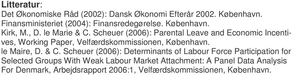 Scheuer (2006): Parental Leave and Economic Incentives, Working Paper, Velfærdskommissionen, København. le Maire, D. & C.