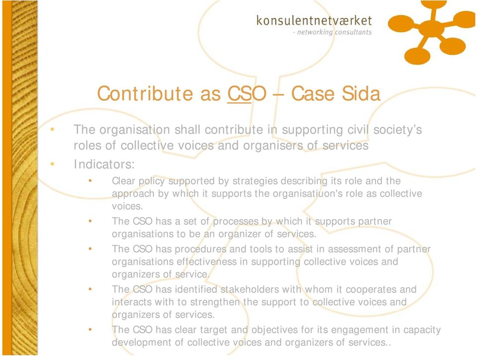 The CSO has a set of processes by which it supports partner organisations to be an organizer of services.