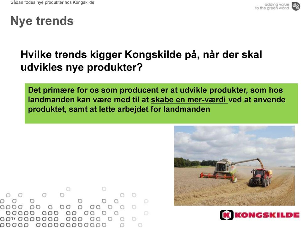 Det primære for os som producent er at udvikle produkter, som hos landmanden