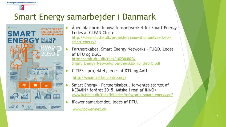 dk/files/102384823/ Smart_Energy_Networks_partnerskab_v5_distrib.pdf CITIES projektet, ledes af DTU og AAU. http://smart-cities-centre.