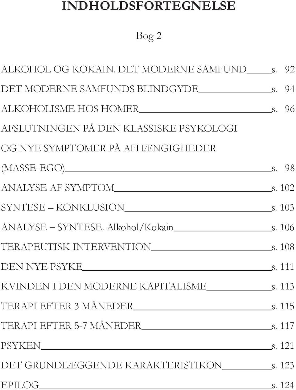 102 SYNTESE KONKLUSION s. 103 ANALYSE SYNTESE. Alkohol/Kokain s. 106 TERAPEUTISK INTERVENTION s. 108 DEN NYE PSYKE s.