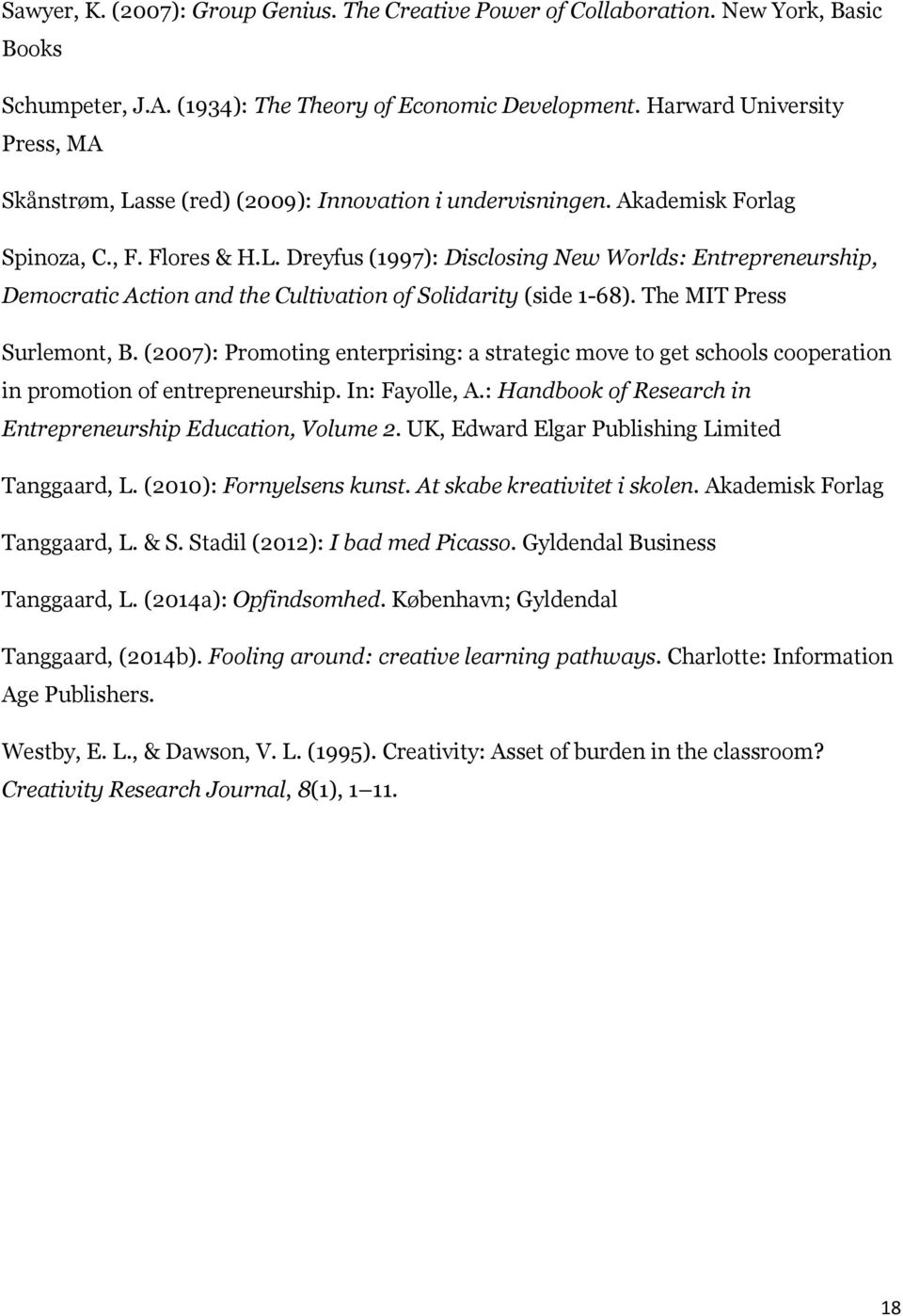 The MIT Press Surlemont, B. (2007): Promoting enterprising: a strategic move to get schools cooperation in promotion of entrepreneurship. In: Fayolle, A.