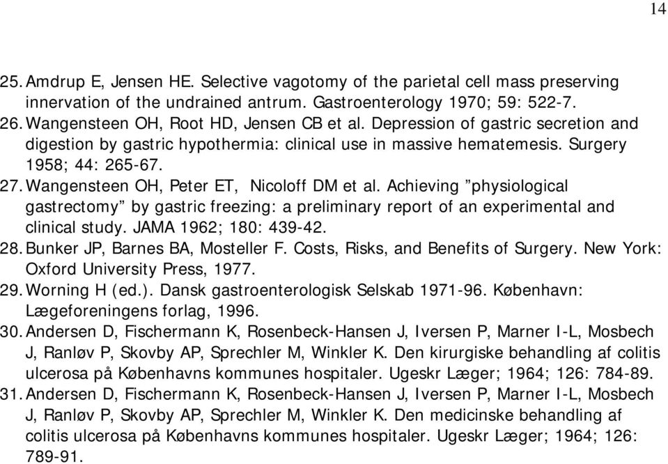 Achieving physiological gastrectomy by gastric freezing: a preliminary report of an experimental and clinical study. JAMA 1962; 180: 439-42. 28. Bunker JP, Barnes BA, Mosteller F.