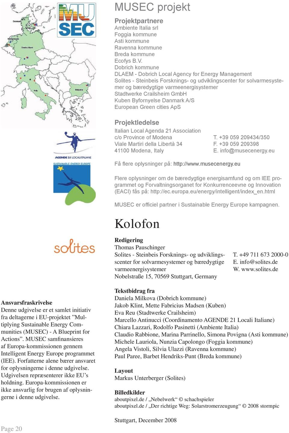 GmbH Kuben Byfornyelse Danmark A/S European Green cities ApS Projektledelse Italian Local Agenda 21 Association c/o Province of Modena T. +39 059 209434/350 Viale Martiri della Libertà 34 F.