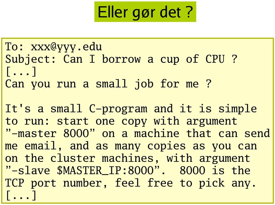 It's a small C-program and it is simple to run: start one copy with argument -master 8000 on a