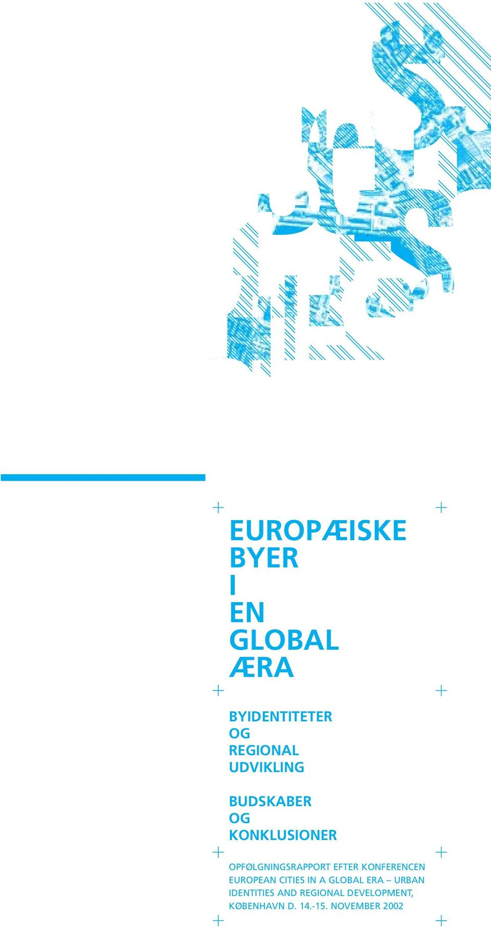 EFTER KONFERENCEN EUROPEAN CITIES IN A GLOBAL ERA URBAN