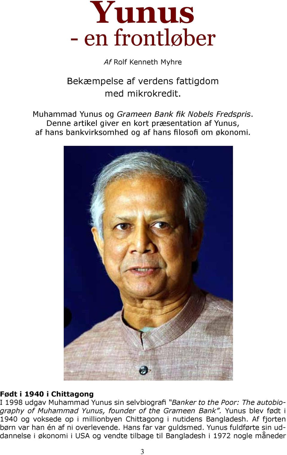 Født i 1940 i Chittagong I 1998 udgav Muhammad Yunus sin selvbiografi Banker to the Poor: The autobiography of Muhammad Yunus, founder of the Grameen Bank.
