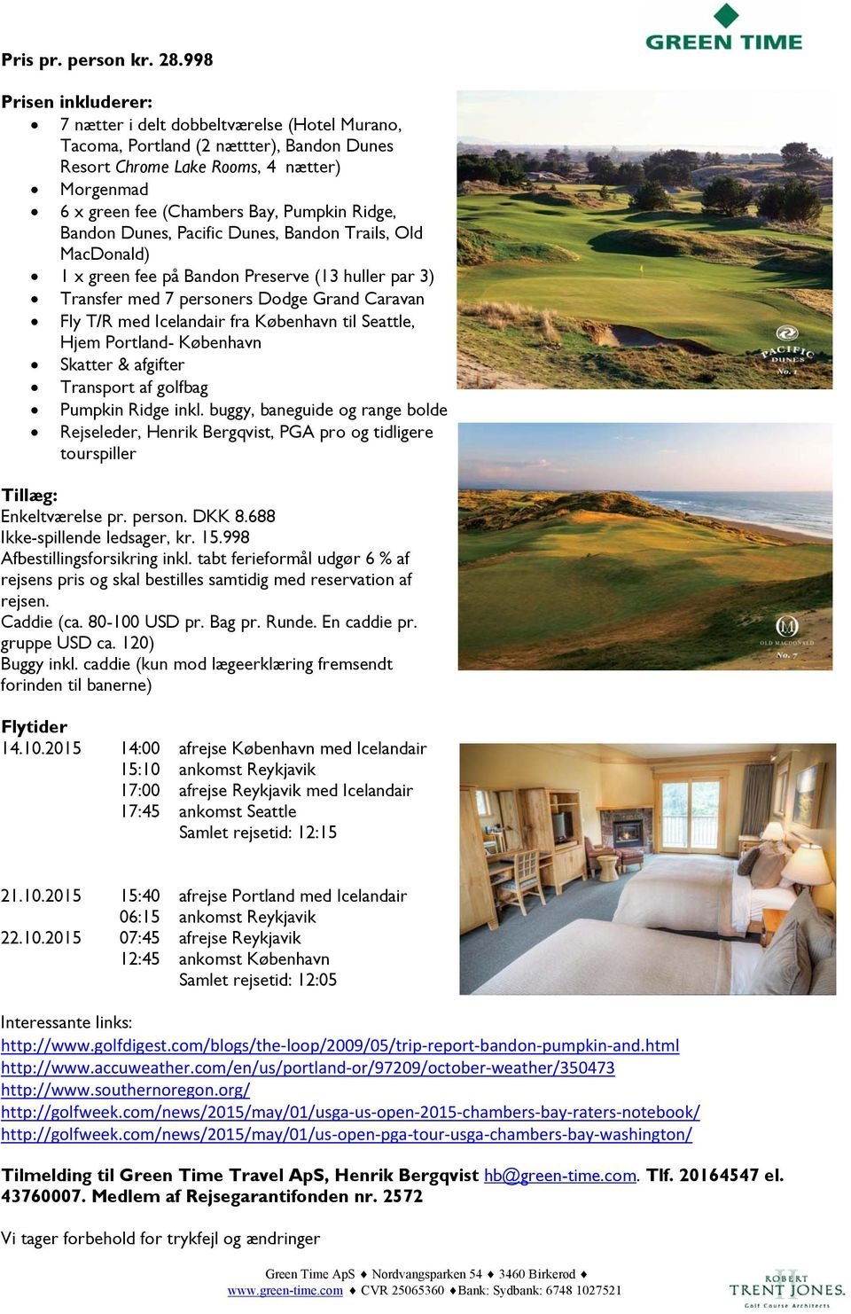 Ridge, Bandon Dunes, Pacific Dunes, Bandon Trails, Old MacDonald) 1 x green fee på Bandon Preserve (13 huller par 3) Transfer med 7 personers Dodge Grand Caravan Fly T/R med Icelandair fra København