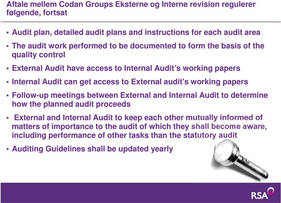 audit's working papers Follow-up meetings between External and Internal Audit to determine how the planned audit proceeds External and Internal Audit to keep each other