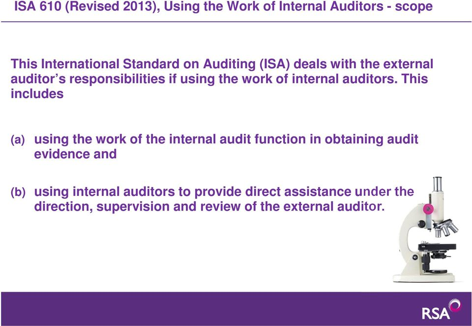 This includes (a) using the work of the internal audit function in obtaining audit evidence and (b) using