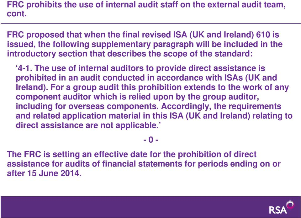 standard: 4-1. The use of internal auditors to provide direct assistance is prohibited in an audit conducted in accordance with ISAs (UK and Ireland).