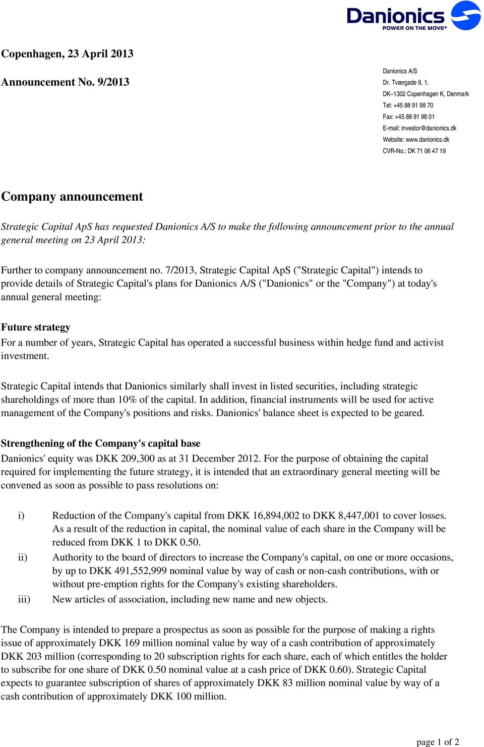 : DK 71 06 47 19 Company announcement Strategic Capital ApS has requested Danionics A/S to make the following announcement prior to the annual general meeting on 23 April 2013: Further to company
