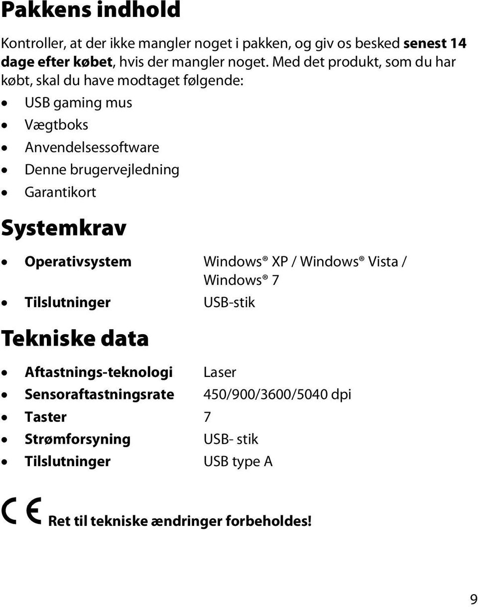 Garantikort Systemkrav Operativsystem Windows XP / Windows Vista / Windows 7 Tilslutninger USB-stik Tekniske data Aftastnings-teknologi