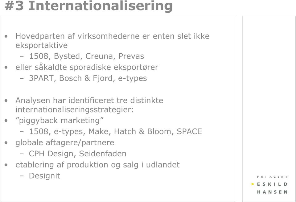 identificeret tre distinkte internationaliseringsstrategier: piggyback marketing 1508, e-types, Make,