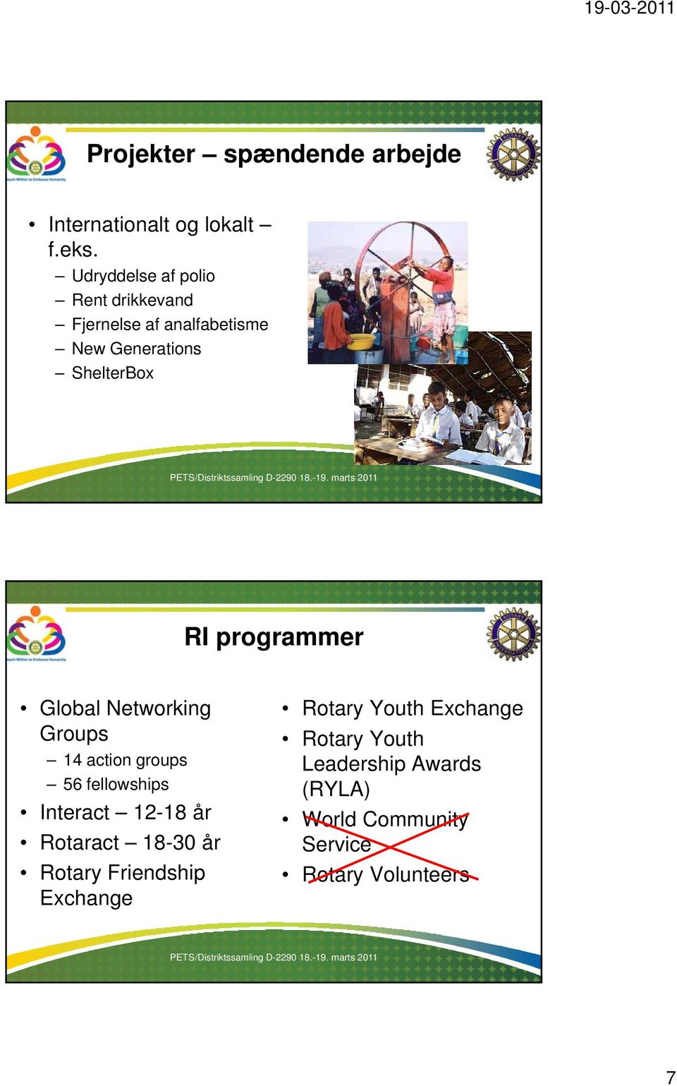 programmer Global Networking Groups 14 action groups 56 fellowships Interact 12-18 år Rotaract