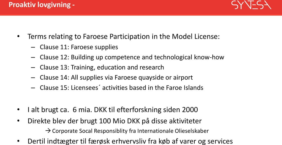 Clause 15: Licensees activities based in the Faroe Islands I alt brugt ca. 6 mia.