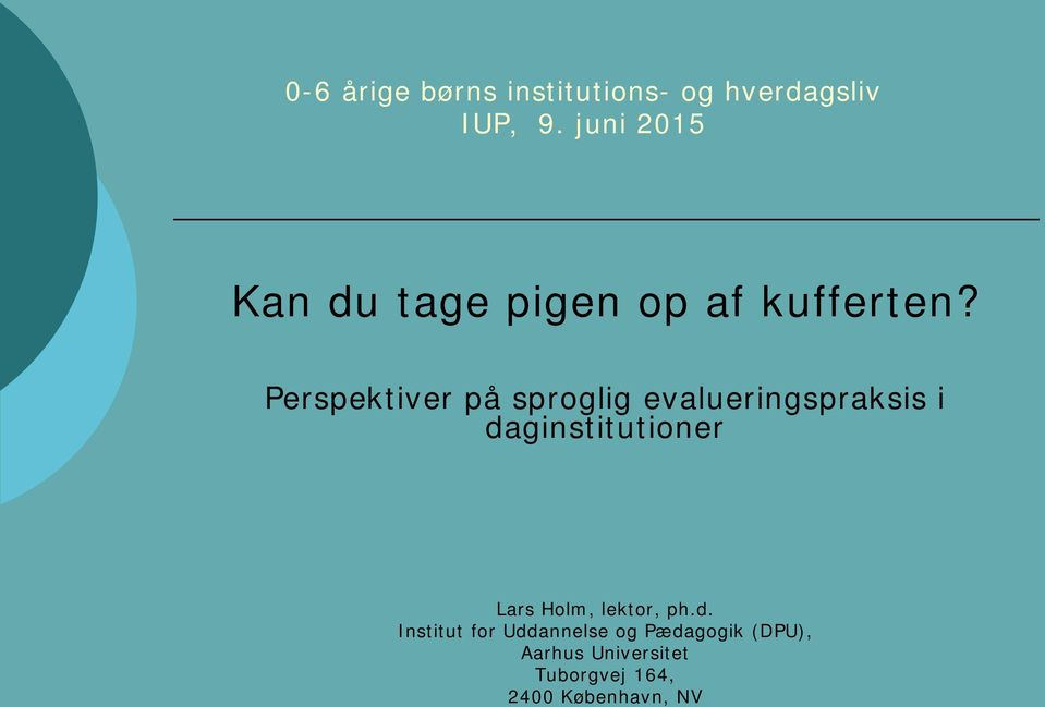 daginstitutioner Lars Holm, lektor, ph.d. Institut for