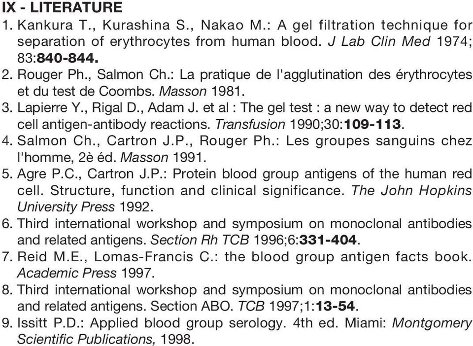 Transfusion 1990;30:109-113. 4. Salmon Ch., Cartron J.P., Rouger Ph.: Les groupes sanguins chez l'homme, 2è éd. Masson 1991. 5. Agre P.C., Cartron J.P.: Protein blood group antigens of the human red cell.