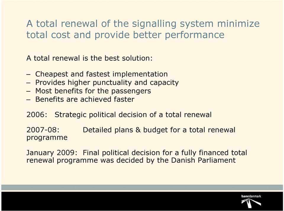 Benefits are achieved faster 2006: Strategic political decision of a total renewal 2007-08: Detailed plans & budget for a