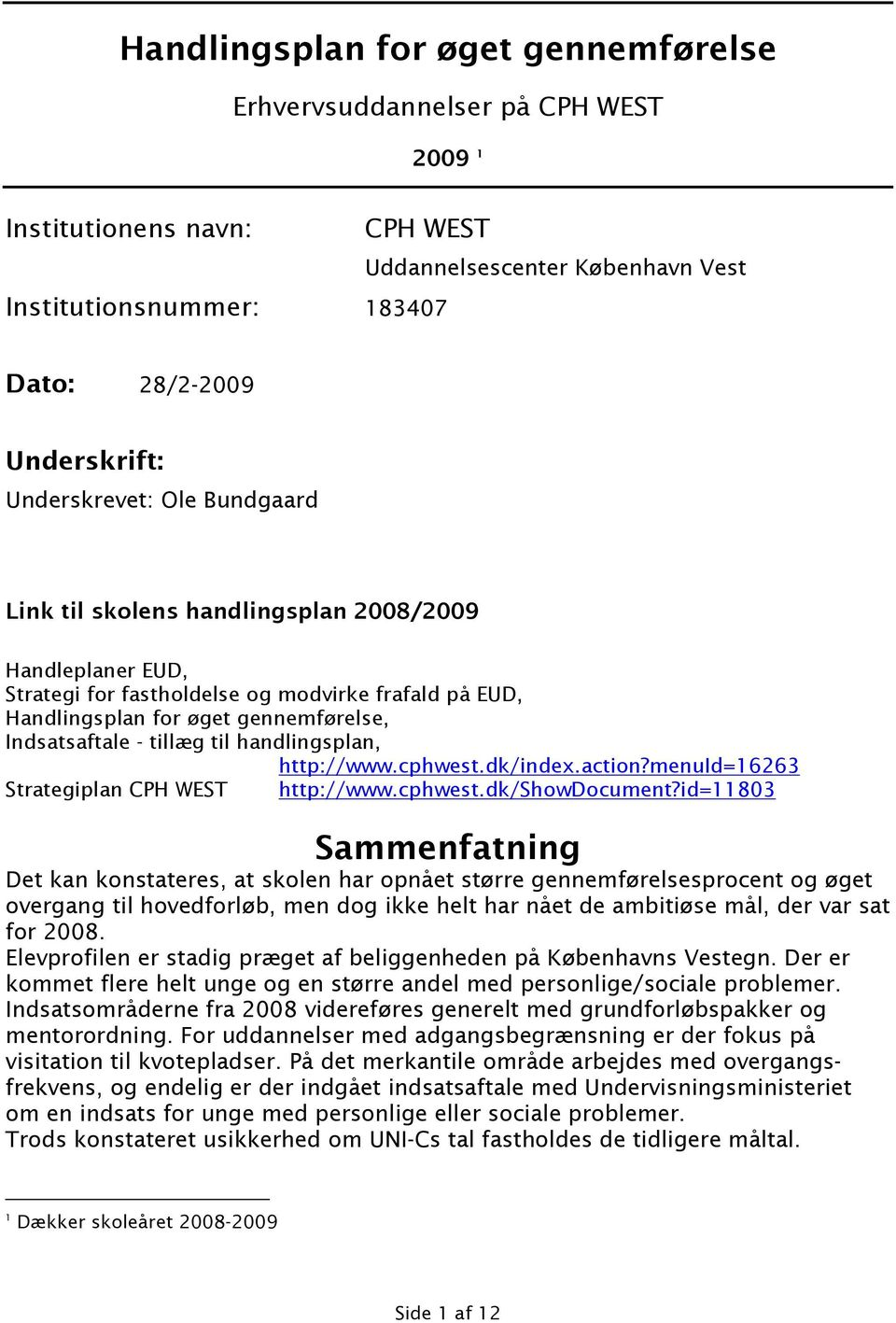 handlingsplan, http://www.cphwest.dk/index.action?menuid=16263 Strategiplan http://www.cphwest.dk/showdocument?