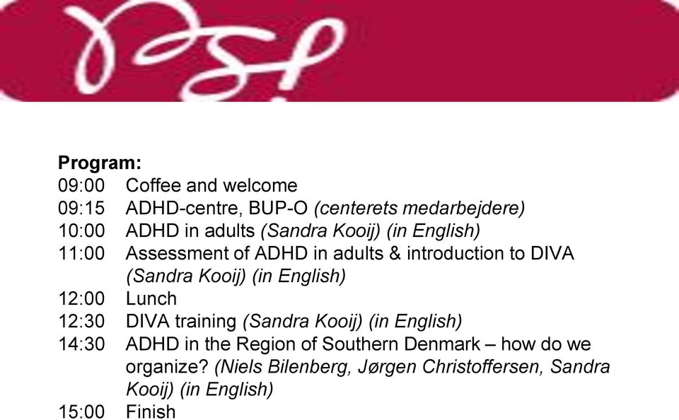 English) 12:00 Lunch 12:30 DIVA training (Sandra Kooij) (in English) 14:30 ADHD in the Region of Southern