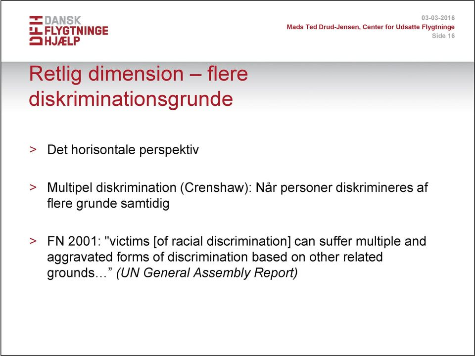 "samtidig > FN 2001: ""victims [of racial discrimination] can suffer multiple and"
