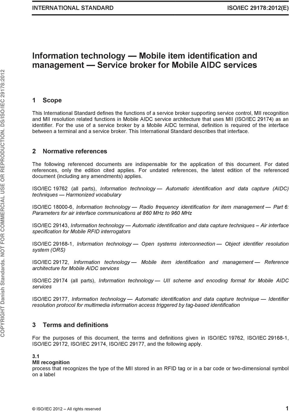 For the use of a service broker by a Mobile AIDC terminal, definition is required of the interface between a terminal and a service broker. This International Standard describes that interface.